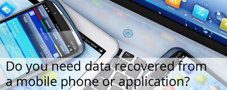 Do you need data recovered from a mobile phone or application?
