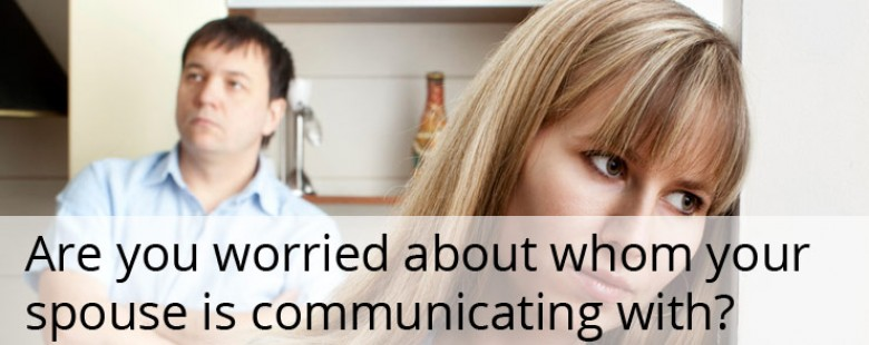 Are you worried about whom your spouse is communicating with?